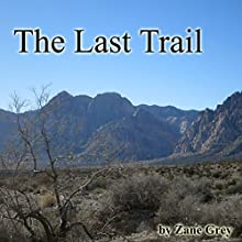 The Last Trail (       UNABRIDGED) by Zane Grey Narrated by Brian Grey