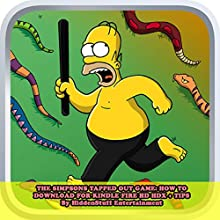 The Simpsons Tapped Out Game: How to Download For Kindle Fire Hd Hdx + Tips: The Complete Install Guide and Strategies: Works on ALL Devices! (       UNABRIDGED) by Hiddenstuff Entertainment Narrated by Cyrus
