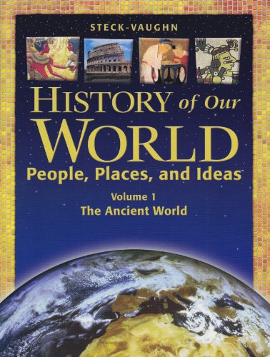 History of Our World: Student Book, Volume 1 The Ancient World, by STECK-VAUGHN