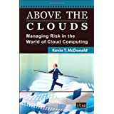Above the Clouds: Managing Risk in the World of Cloud Computingby Kevin T. McDonald