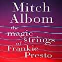 The Magic Strings of Frankie Presto Audiobook by Mitch Albom Narrated by Mitch Albom, Roger McGuinn, Ingrid Michaelson, John Pizzarelli, Paul Stanley, George Guidall, Mike Hodge