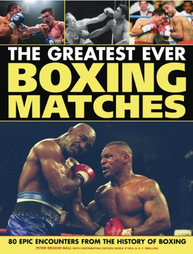 The Greatest-Ever Boxing Matches: 100 Epic Encounters from the History of Boxing