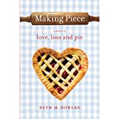Making Piece: A Memoir of Love, Loss, and Pie | [Beth M. Howard]