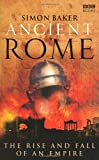 Simon Baker Ancient Rome: The Rise and Fall of an Empire