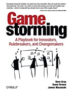 Gamestorming: A Playbook for Innovators,…