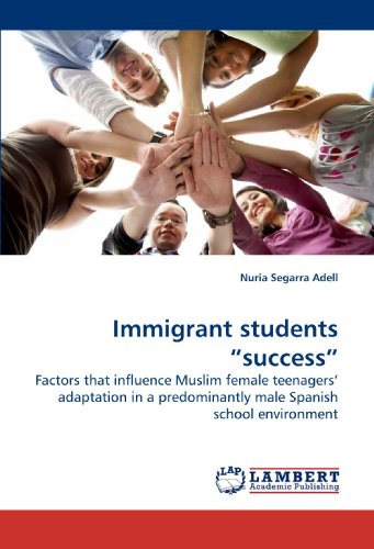 Immigrant students ?success?: Factors that influence Muslim female teenagers? adaptation in a predominantly male Spanish