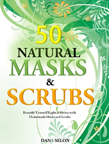 Free Kindle Book : 50 Natural Masks and Scrubs - Beautify Yourself Right at Home with Homemade Masks and Scrubs