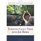 Turning Guilt Trips into Joy Rides ~ Shirley Brosius