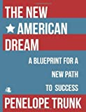 The New American Dream: A Blueprint for a New Path to Success by Trunk Penelope (2012-07-02) Paperback