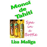 Monoi de Tahiti: Spa in a Bottle ~ Lisa Maliga