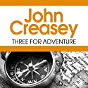 Three for Adventure (       UNABRIDGED) by John Creasey Narrated by Sean Baker