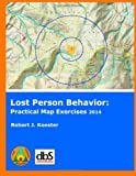 img - for Lost Person Behavior:: Practical Map Exercises book / textbook / text book