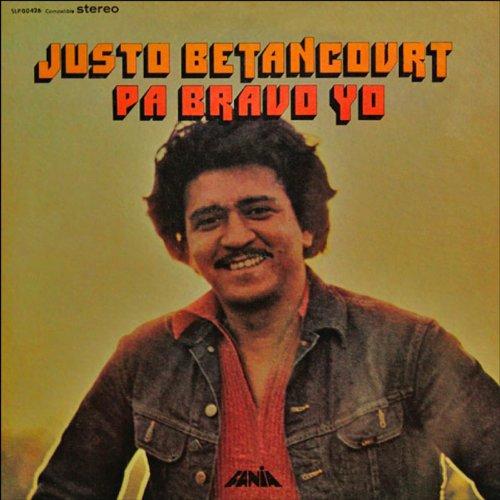 Pa Bravo Yo - Justo Betancourt