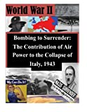 img - for Bombing to Surrender: The Contribution of Air Power to the Collapse of Italy, 1943 (World War II) book / textbook / text book