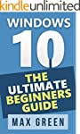 Windows 10: The Ultimate Beginners Gu...