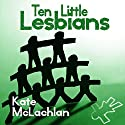 Ten Little Lesbians Audiobook by Kate McLachlan Narrated by Shawn Marie Bryan
