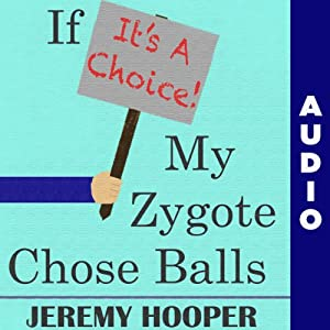 If It's a Choice, My Zygote Chose Balls: Making Sense of Senseless Controversy | [Jeremy Hooper]