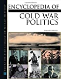 Encyclopedia of Cold War Politics (Facts on File Library of World History) (0816035741) by Toropov, Brandon