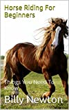 Horse Riding For Beginners: Things You Need To Know