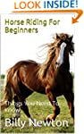 Horse Riding For Beginners: Things Yo...
