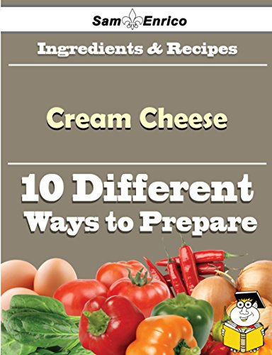 10 Ways to Use Cream Cheese (Recipe Book) by Sam Enrico