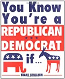 You Know You're A Republican/Democrat If...