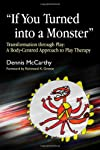 """If You Turned into a Monster"": Transformation Through Play: a Body-centered Approach to Play Therapy"
