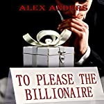 To Please the Billionaire: An Erotic Tale of Male Domination & Female Submission | Alex Anders