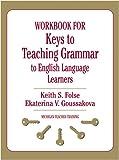 Workbook for Keys to Teaching Grammar to English Language Learners (Michigan Teacher Training)