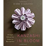 Kanzashi in Bloom: 20 Simple Fold-and-Sew Projects to Wear and Give ~ Diane Gilleland
