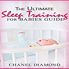 The Ultimate Sleep Training for Babies Guide Audiobook by Chanel Diamond Narrated by Rachel Perry