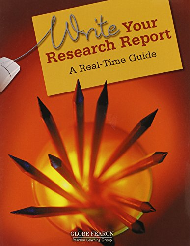 GLOBE FEARON WRITE YOUR RESEARCH REPORT: A REAL-TIME GUIDE STUDENT      EDITION 2003 COPYRIGHT (Globe Writing Research R