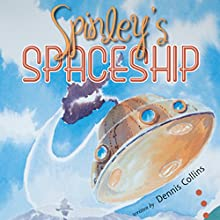 Spinley's Spaceship (       UNABRIDGED) by Dennis Collins Narrated by Anthony Allen