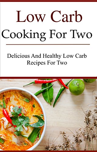 Low Carb Recipes For Two: Delicious And Healthy Low Carb Diet Recipes For Two (Low Carb Cookbook) by Jamie Smith