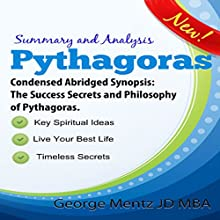 Summary and Analysis - Pythagoras - Condensed Abridged Synopsis: The Success Secrets and Philosophy of Pythagoras Audiobook by George Mentz Narrated by Clay Lomakayu