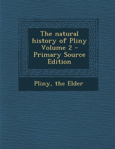 The Natural History of Pliny Volume 2 - Primary Source Edition