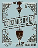img - for Cocktails on Tap: The Art of Mixing Spirits and Beer book / textbook / text book