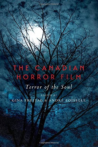 The Canadian Horror Film: Terror of the Soul