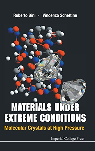 Materials under Extreme Conditions: Molecular Crystals at High Pressure, by Roberto Bini, Vincenzo Schettino