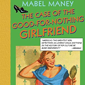 The Case of the Good-for-Nothing Girlfriend: A Nancy Clue and Cherry Aimless Mystery, Book 2 | [Mabel Maney]