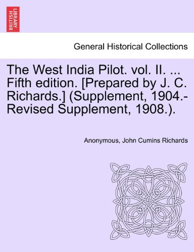 The West India Pilot. vol. II. ... Fifth edition. [Prepared by J. C. Richards.] (Supplement, 1904.-Revised Supplement, 1