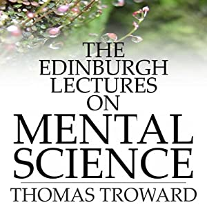 The Edinburgh Lectures on Mental Science | [Thomas Troward]