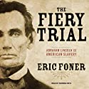 The Fiery Trial: Abraham Lincoln and American Slavery (       UNABRIDGED) by Eric Foner Narrated by Norman Dietz