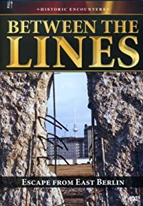 Historic Encounters: Between the Lines - Escape From East Berlin