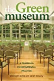 img - for The Green Museum: A Primer on Environmental Practice: 1st (First) Edition book / textbook / text book