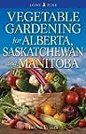 Vegetable Gardening for Alberta, Sask...