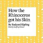 How the Rhinoceros Got His Skin | Rudyard Kipling