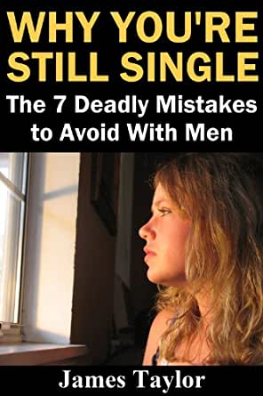 Why You're Still Single: The 7 Deadly Mistakes to Avoid ...