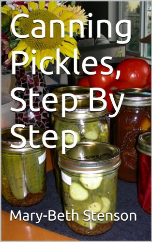 Free Kindle Book : Canning Pickles, How To Can Pickles, Step By Step Guide (Canning and Preserving Guides Book 3)