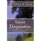 Silent Desperation: An Eclectic Mix of Short Fiction and Poetry ~ Jeffrey M. Bryan